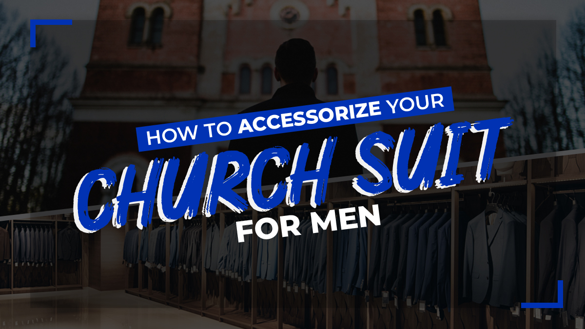 How to Accessorize Your Church Suit For Men