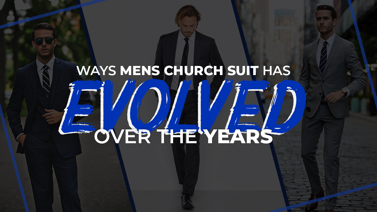 Ways Mens Church Suit Has Evolved Over The Years